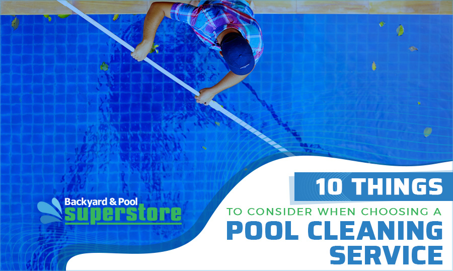 10 Things to Consider When Choosing a Pool Cleaning Service
