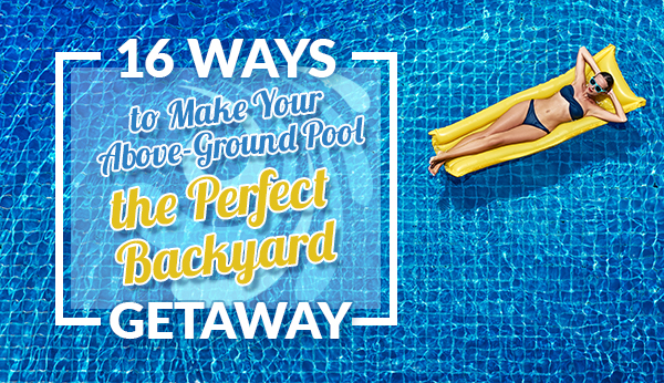 12319156711 16 Ways to Make Your Above-Ground Pool a Backyard Getaway