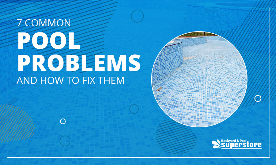 7 Common Pool Problems and How to Fix Them
