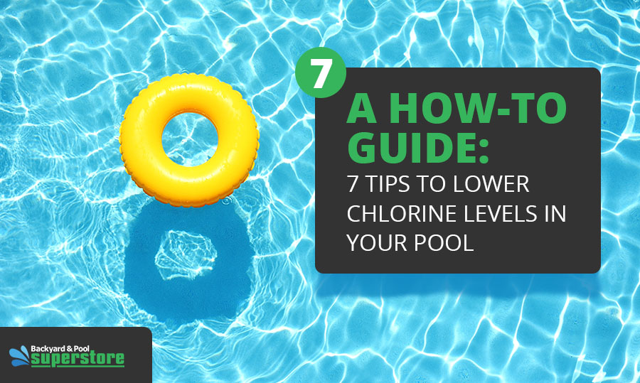 A How-To Guide: 7 Tips to Lower Chlorine Levels in Your Pool