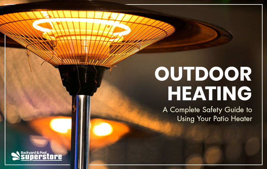 Outdoor Heating: A Complete Safety Guide to Using Your Patio Heater